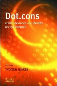 Dot. Cons: Crime, Deviance And Identity On The Internet Yvonne Jewkes