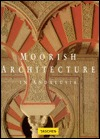 Moorish Architecture in Andalusia (Big Series : Architecture and Design)  by  Marianne Barrucand