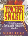 Teacher Smart!: 125 Tested Techniques for Classroom Management and Control  by  George Watson