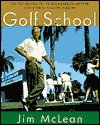 The Golf School: The tuition free Tee-To-Green curriculum from golfs finest High End Academy Jim McLean