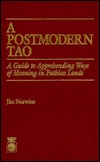 A Postmodern Tao: A Guide to Apprehending Ways of Meaning in Pathless Lands: Seven Contemplations with Review/Reflection Excercises for Geography  by  Norwine