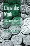 Comparable Worth: Is It a Worthy Policy?  by  Elaine Sorensen