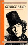 George Sand: A Brave Man, The Most Womanly Woman Donna Dickenson