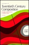 Techniques of Twentieth Century Composition: A Guide to the Materials of Modern Music  by  Leon Dallin