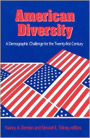 American Diversity: A Demographic Challenge For The Twenty First Century Nancy A. Denton