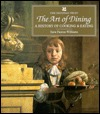 Art of Dining: A History of Cooking and Eating  by  Sara Paston-Williams