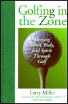 Golfing in the Zone  by  Larry Miller