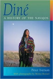 Diné: A History Of The Navajos Peter Iverson