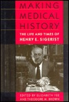 Making Medical History: The Life and Times of Henry E. Sigerist Elizabeth Fee