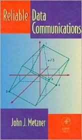 Reliable Data Communications John J. Metzner