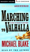 Marching to Valhalla: A Novel of Custers Final Days Michael Blake