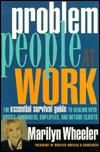Problem People at Work: The Essential Survival Guide for Dealing with Bosses, Coworkers, Employees, and Outside Clients Marilyn Wheeler