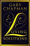 Loving Solutions:  Overcoming Barriers In Your Marriage  by  Gary Chapman