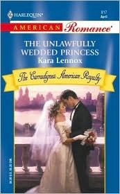 The Unlawfully Wedded Princess (The Carradignes: American Royalty, #2)  by  Kara Lennox