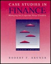 Case Studies In Finance: Managing For Corporate Value Creation Robert F. Bruner