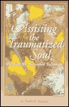 Assisting the Traumatized Soul: Healing the Wounded Talisman  by  Phyllis Peterson