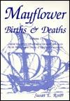 Mayflower Births & Deaths: From the Files of George Ernest Bowman at the Massachusetts Society of Mayflower Descendants Susan E. Roser