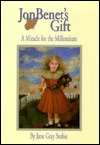 Jon Benets Gift: A Miracle for the Millennium  by  Jane Gray Stobie