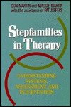 Stepfamilies in Therapy Understanding Systems, Assessment, and Intervention (Jossey Bass Social and Behavioral Science Series)  by  Don    Martin