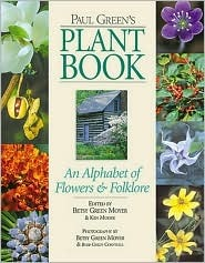 Paul Greens Plant Book: An Alphabet of Flowers & Folklore  by  Paul Green