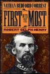 First with the Most: Nathan Bedford Forrest  by  Robert Selph Henry