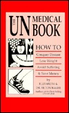 The Unmedical Book: How to Conquer Disease, Lose Weight, Avoid Suffering and Save Money  by  Elizabeth Baker