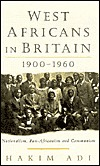 West Africans in Britain: 1900-1960 Nationalism, Pan Africanism and Communism  by  Hakim Adi