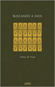 Buscando a Dios/ Seeking God: Tras Las Huellas De San Benito/ The Way of St. Benedict Esther de Waal