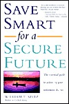 Save Smart for a Secure Future: The Essential Guide to Achieving Your Retirement Dreams  by  William T. Spitz