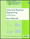Chemical Reaction Engineering: A First Course  by  Ian S. Metcalfe