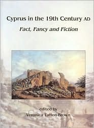 Cyprus in the 19th Century Ad: Fact, Fancy and Fiction Veronica Tatton-Brown