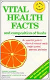 Vital Health Facts and Composition of Foods: An Essential Guide to Vitamin and Mineral Needs, Weight Control and More Patricia Krimmel