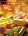 Concepts Of Chemical Dependency  by  Harold E. Doweiko
