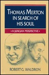 Thomas Merton in Search of His Soul: A Jungian Perspective Robert G. Waldron