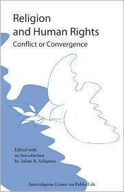 Religion And Human Rights: Conflict Or Convergence  by  Adam B. Seligman