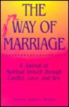 The Way Of Marriage: A Journal Of Spiritual Growth Through Conflict, Love, And Sex