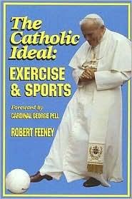 The Catholic Ideal: Exercise and Sports Robert Feeney