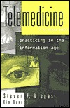 Telemedicine: Practicing in the Information Age Steven F. Viegas
