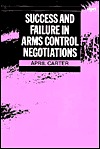 Success And Failure In Arms Control Negotiations  by  April Carter