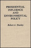 Presidential Influence and Environmental Policy  by  Robert A. Shanley