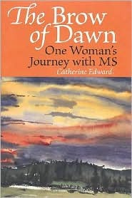 The Brow of Dawn: One Womans Journey with MS Catherine Edward