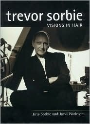 Trevor Sorbie: Visions in Hair: Hairdressing And Beauty Industry Authority/Thomson Learning Series  by  Kris Sorbie