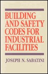 Building and Safety Codes for Industrial Facilities  by  Joseph N. Sabatini
