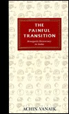 The Painful Transition: Bourgeois Democracy in India  by  Achin Vanaik