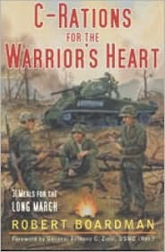 C-Rations for the Warriors Heart: 31 Meals for the Long March Robert Boardman