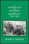 The Russian City Between Tradition and Modernity, 1850-1900  by  Daniel R. Brower