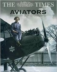 The Times Aviators: A History in Photographs  by  Michael J.H. Taylor