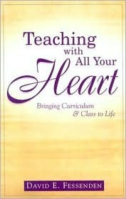Teaching with All Your Heart  by  David E. Fessenden