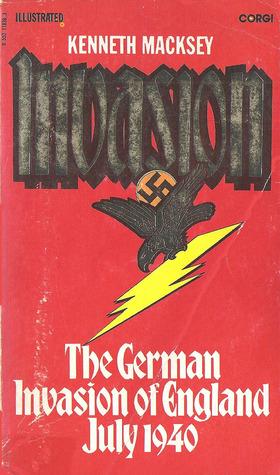 Invasion: The German Invasion Of England, July 1940 Kenneth John Macksey