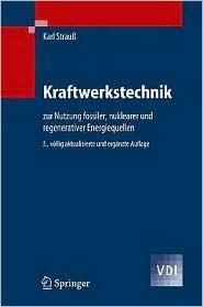 Kraftwerkstechnik: Zur Nutzung Fossiler, Nuklearer Und Regenerativer Energiequellen Karl Strau_